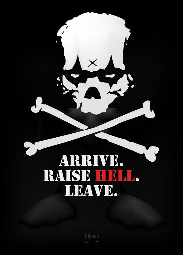Arrive. Raise Hell. Leave.