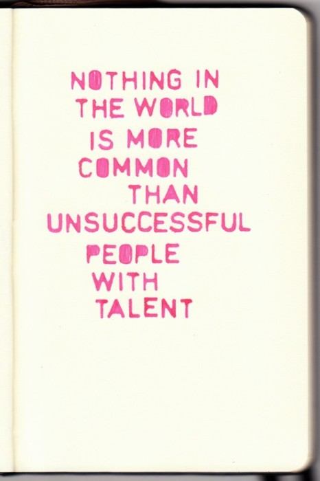 tumblr lxjudfRoje1qiqf01o1 500 Nothing in the world is more common than unsuccessful people with talent   Banksy
