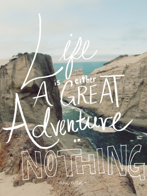 tumblr lzjnexZrr11qiqf01o1 500 Life is either a great adventure or nothing.