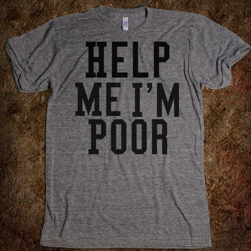 tumblr mc092tg0bl1qiqf01o1 5002 Help Me I'm Poor T shirt