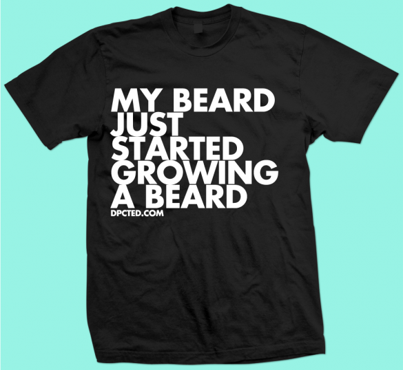 Custom T shirt Design My Beard Started To Grow A beard 13 funny typographic t shirts: Chubby, Bearded and Awesome by Dpcted