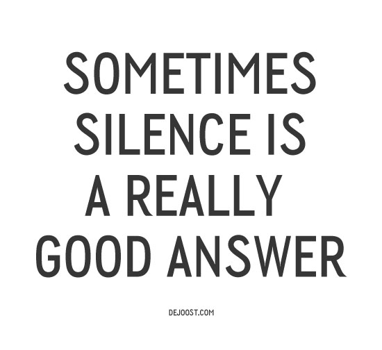 silence good anwer Sometimes silence is a really good answer!