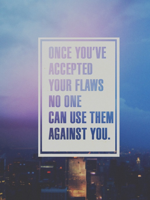 tumblr mesf53BKpI1qiqf01o1 500 Once you have accepted your flaws no one can use them against you