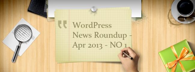WordPress News Roundup Apr 2013 NO 1 650x240 Wordpress News Roundup April 2013 No 1