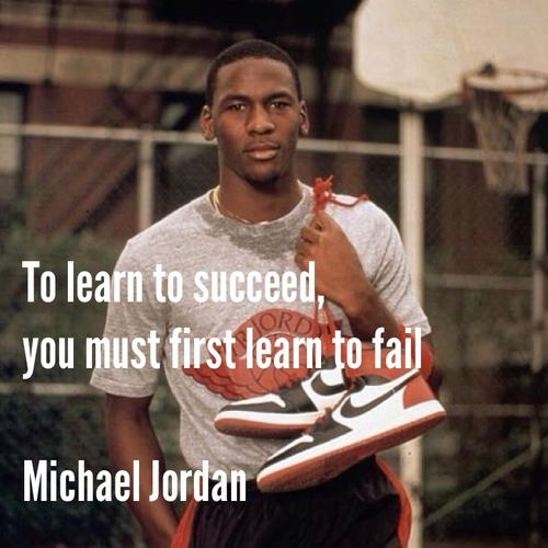 tumblr mnvysgLT591qiqf01o1 500 To learn to succeed, you must first learn to fail   Michael Jordan.