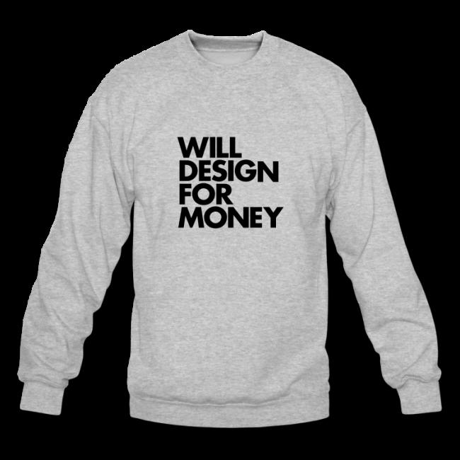 1width750height750 11 650x650 WILL DESIGN FOR MONEY Sweatshirt by WORDS BRAND™