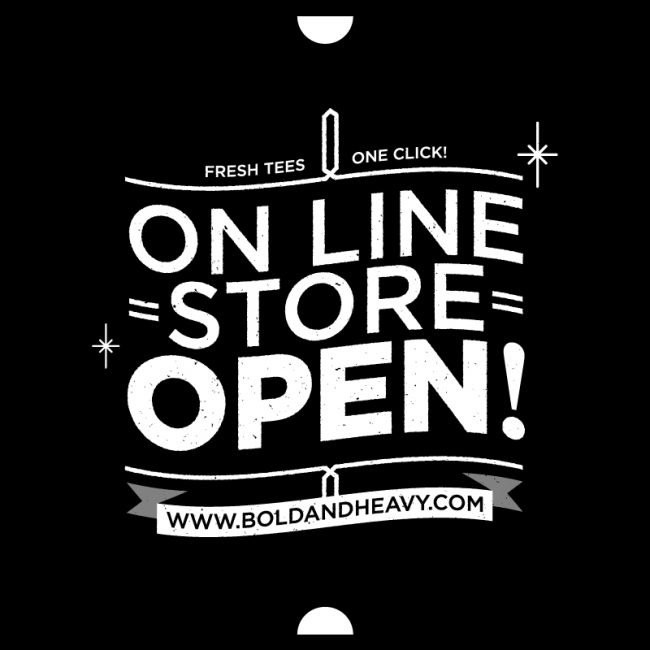 Open 02 650x650 Bold & Heavy   On line Store OPEN!