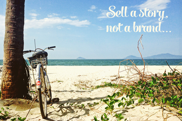 sell a story Sell a Story, Not a Brand